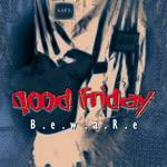 Good Friday néo-métal à la System of a Down ou Korn