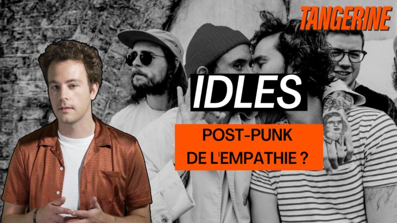 IDLES, le post-punk de l'empathie ? | TANGERINE
