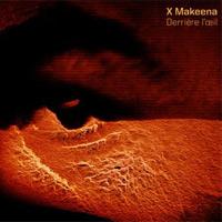 X Makeena – Derrière l'oeil…entre les deux oreilles.