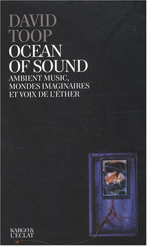 Les univers sons, Musiques ambiantes, mondes imaginaires et autres voix de l'éther