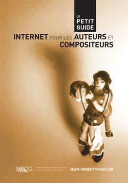 Le petit guide internet pour les auteurs et compositeurs par Jean-Robert Bisaillon